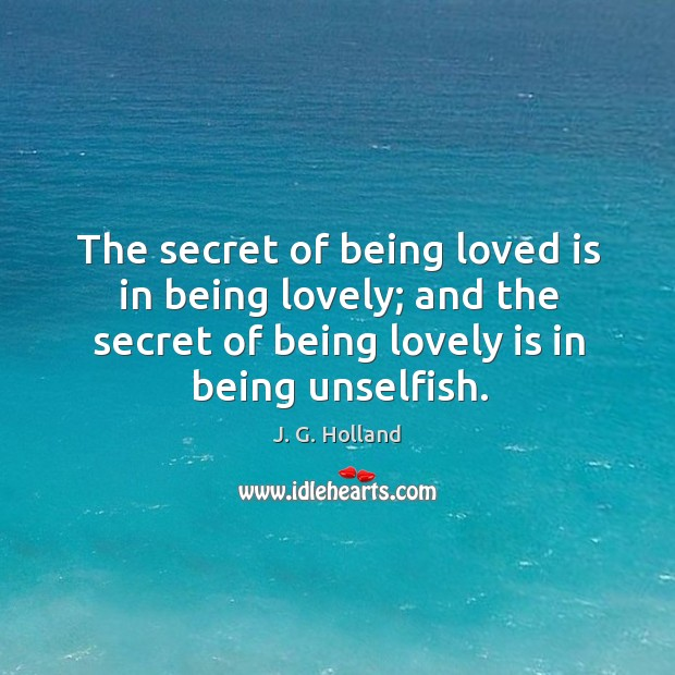 The secret of being loved is in being lovely; and the secret Image