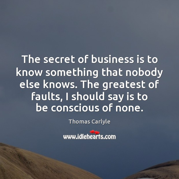 The secret of business is to know something that nobody else knows. Image