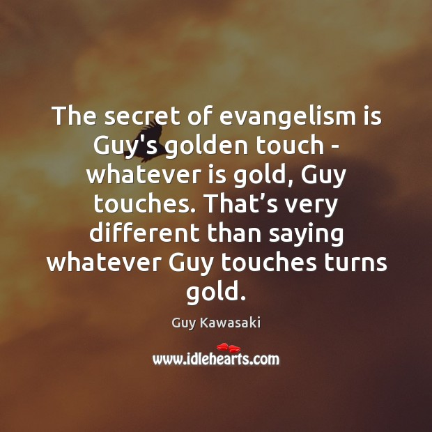 The secret of evangelism is Guy's golden touch – whatever is gold, Guy Kawasaki Picture Quote