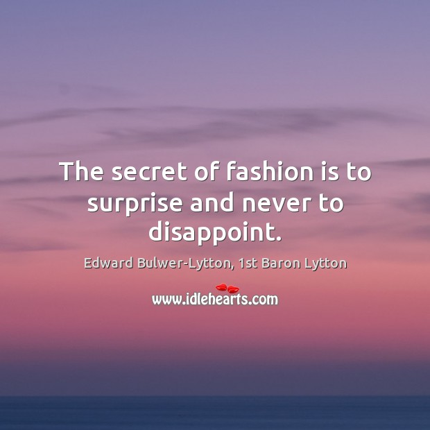 Image, The secret of fashion is to surprise and never to disappoint.