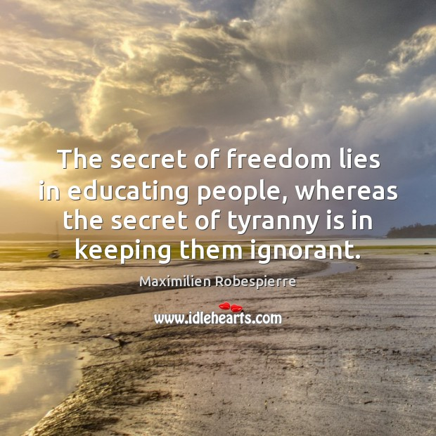 The secret of freedom lies in educating people, whereas the secret of Image