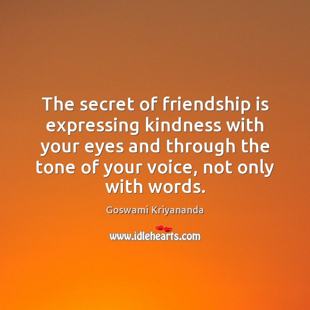 The secret of friendship is expressing kindness with your eyes and through Image