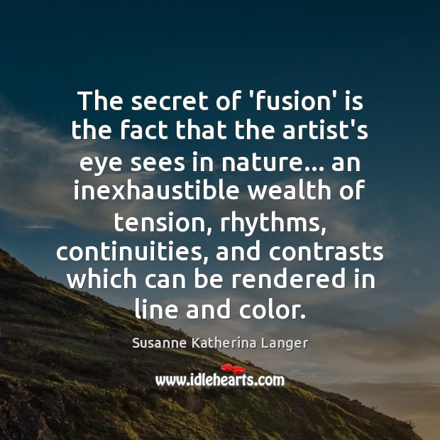 The secret of 'fusion' is the fact that the artist's eye sees Susanne Katherina Langer Picture Quote