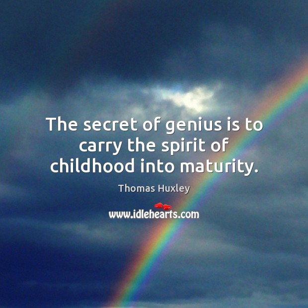 The secret of genius is to carry the spirit of childhood into maturity. Secret Quotes Image
