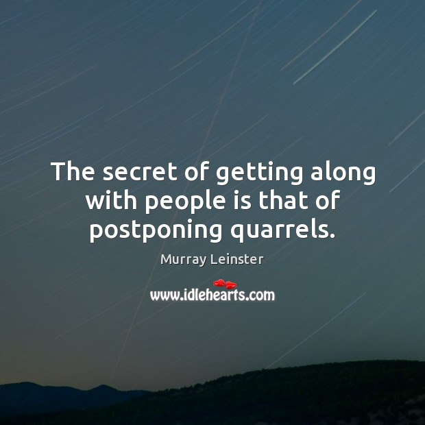 The secret of getting along with people is that of postponing quarrels. Secret Quotes Image