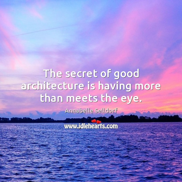 The secret of good architecture is having more than meets the eye. Architecture Quotes Image
