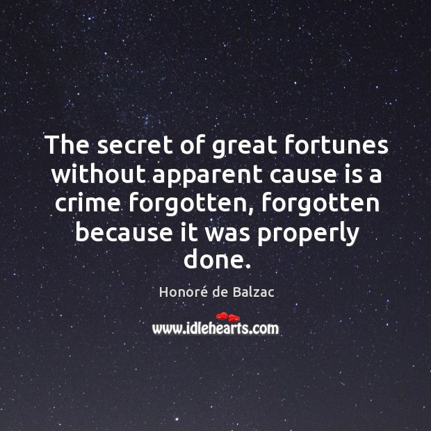 Image, The secret of great fortunes without apparent cause is a crime forgotten,