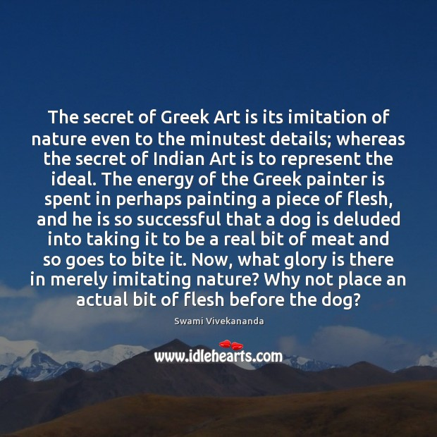 The secret of Greek Art is its imitation of nature even to Image