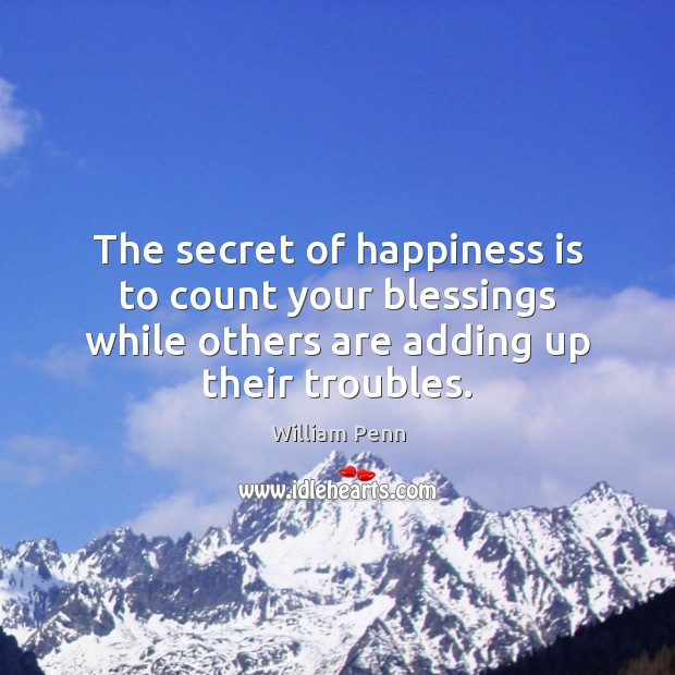 The secret of happiness is to count your blessings while others are Image