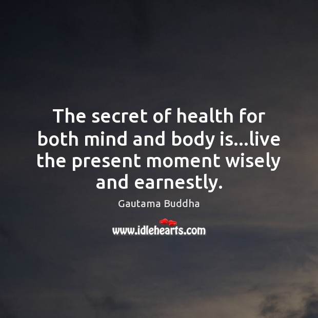Image, The secret of health for both mind and body is…live the