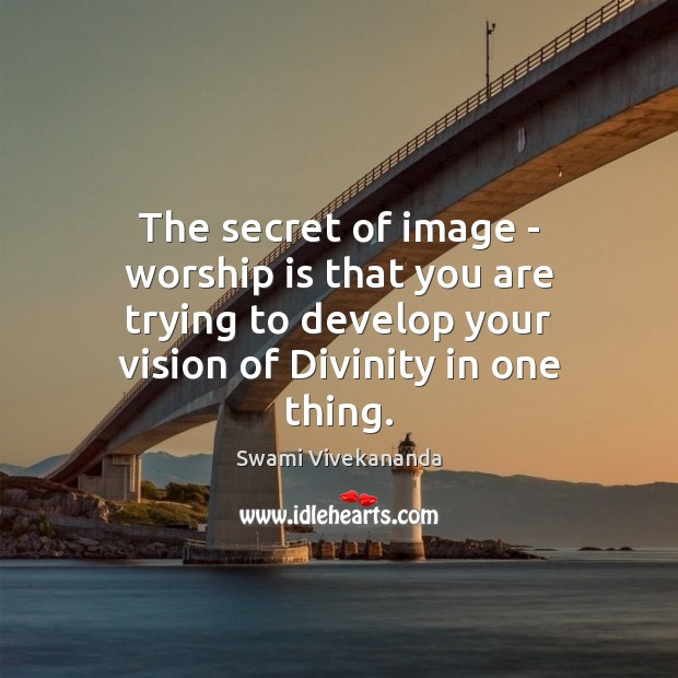 The secret of image – worship is that you are trying to Worship Quotes Image