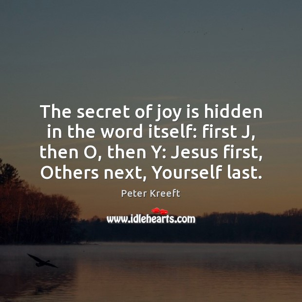 The secret of joy is hidden in the word itself: first J, Joy Quotes Image