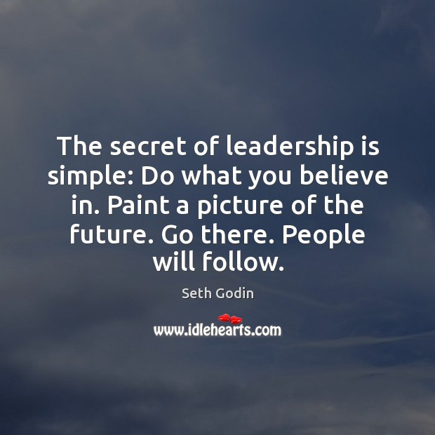 The secret of leadership is simple: Do what you believe in. Paint Leadership Quotes Image