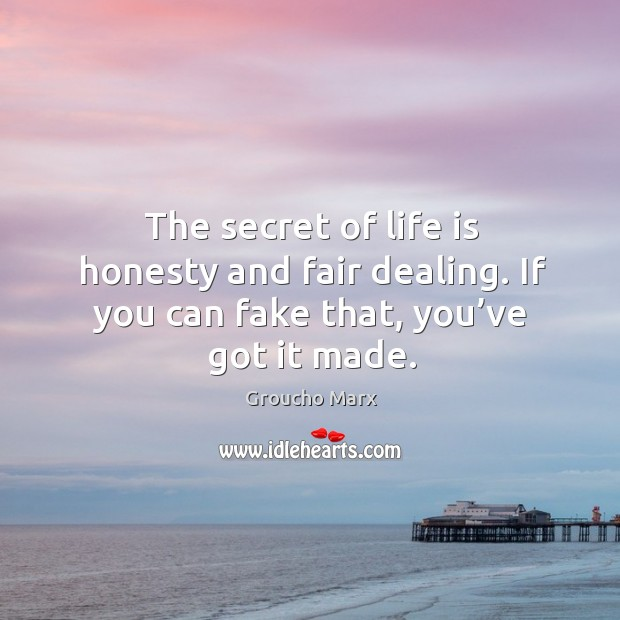 The secret of life is honesty and fair dealing. If you can fake that, you've got it made. Image