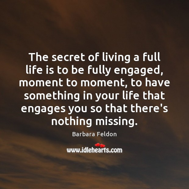 Image, The secret of living a full life is to be fully engaged,