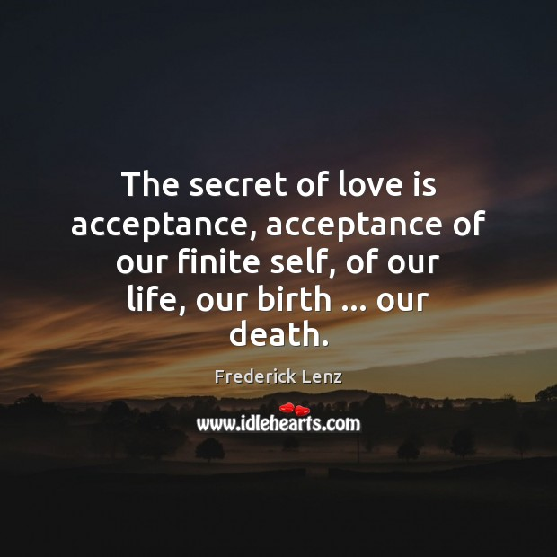 Image, The secret of love is acceptance, acceptance of our finite self, of