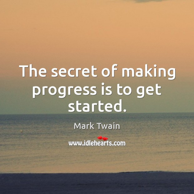 The secret of making progress is to get started. Image