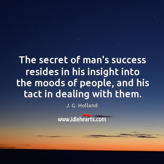 The secret of man's success resides in his insight into the moods Image