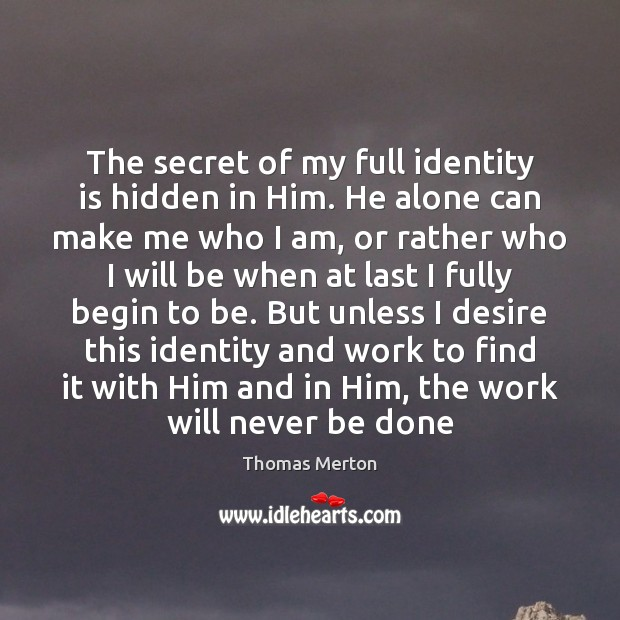 The secret of my full identity is hidden in Him. He alone Image