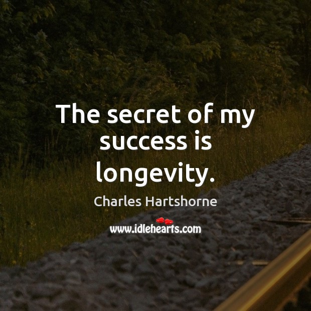 The secret of my success is longevity. Success Quotes Image