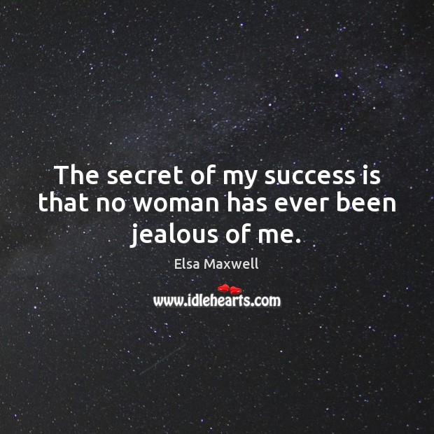 The secret of my success is that no woman has ever been jealous of me. Image