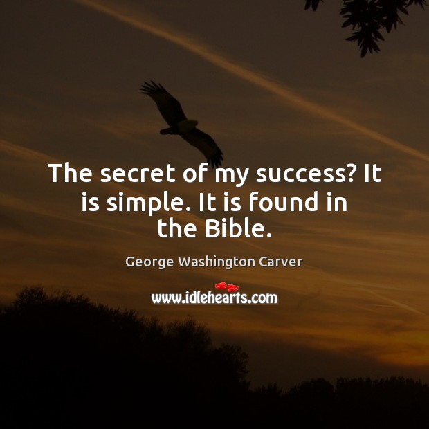 The secret of my success? It is simple. It is found in the Bible. Image