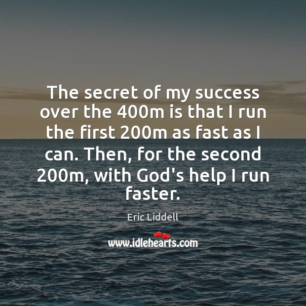 The secret of my success over the 400m is that I run Image