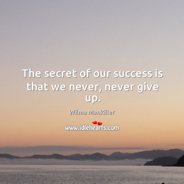 Image, The secret of our success is that we never, never give up.