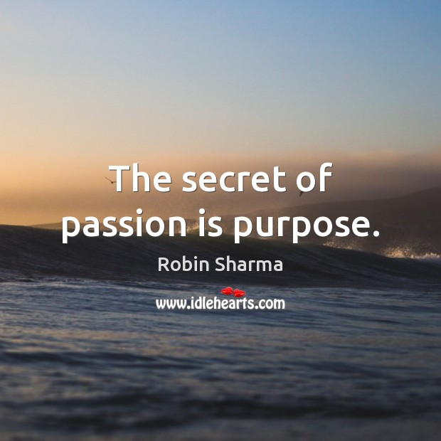 Image, The secret of passion is purpose.