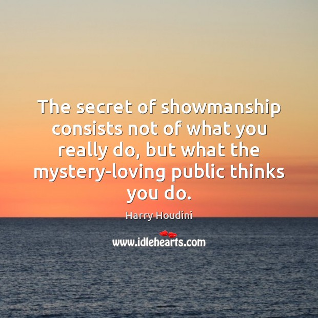 The secret of showmanship consists not of what you really do, but Image