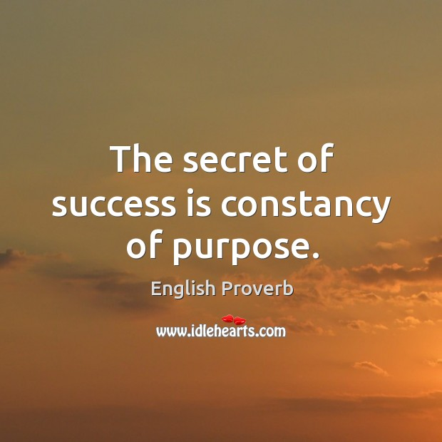 The secret of success is constancy of purpose. Image