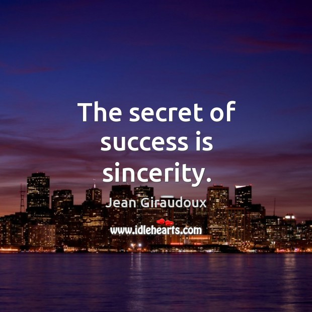 The secret of success is sincerity. Jean Giraudoux Picture Quote