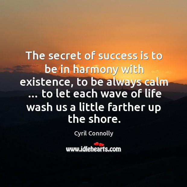 Image, The secret of success is to be in harmony with existence, to be always calm …