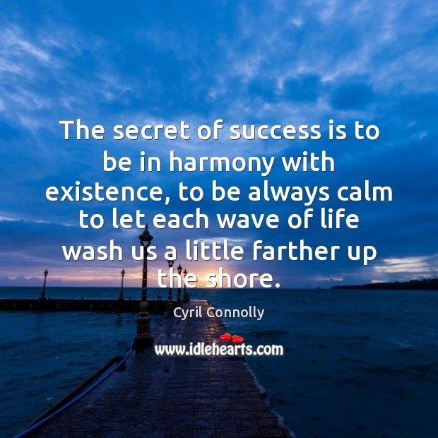 Image, The secret of success is to be in harmony with existence.
