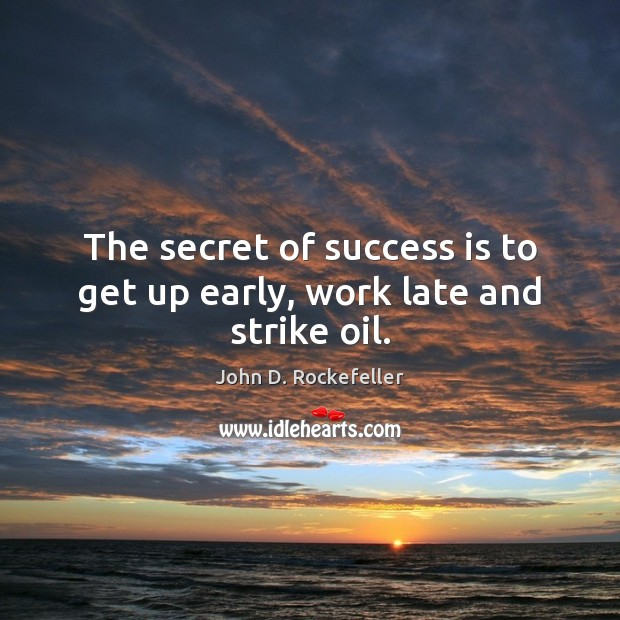 Image, The secret of success is to get up early, work late and strike oil.