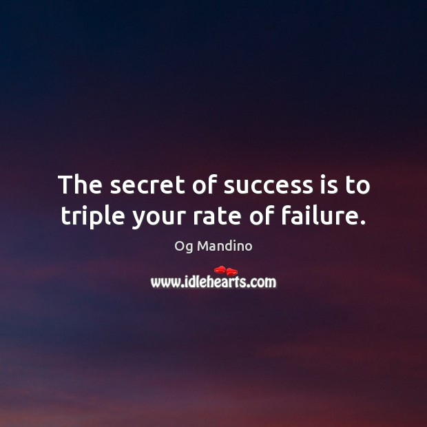 The secret of success is to triple your rate of failure. Og Mandino Picture Quote