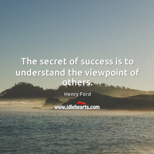 The secret of success is to understand the viewpoint of others. Image