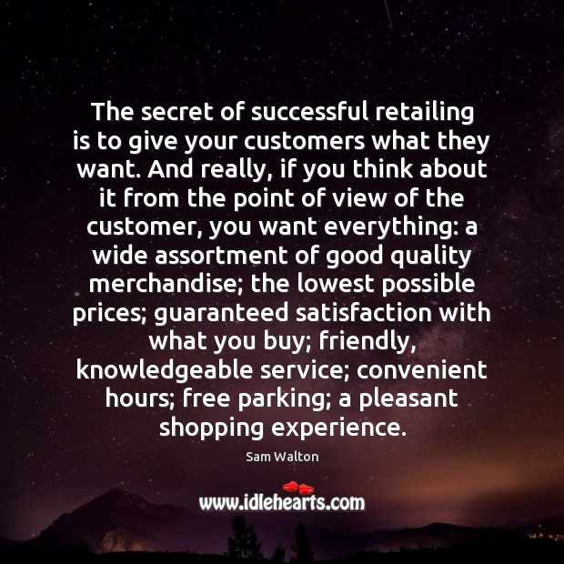 The secret of successful retailing is to give your customers what they Image