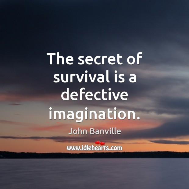 The secret of survival is a defective imagination. Image