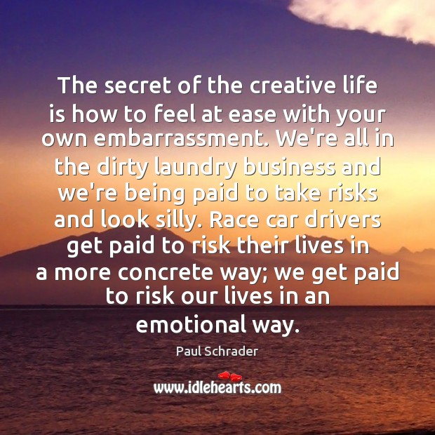 The secret of the creative life is how to feel at ease Image