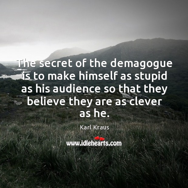 Image, The secret of the demagogue is to make himself as stupid as his audience so that