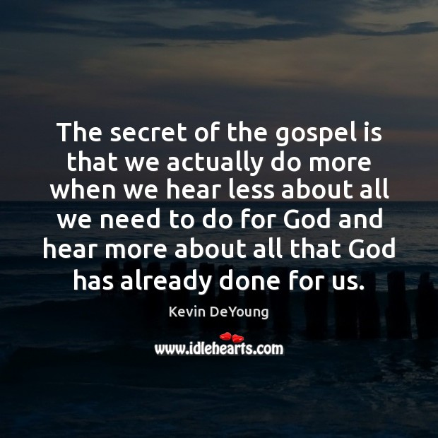 The secret of the gospel is that we actually do more when Image