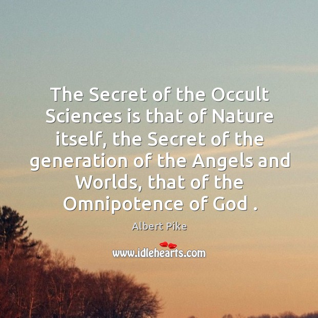 The Secret of the Occult Sciences is that of Nature itself, the Albert Pike Picture Quote