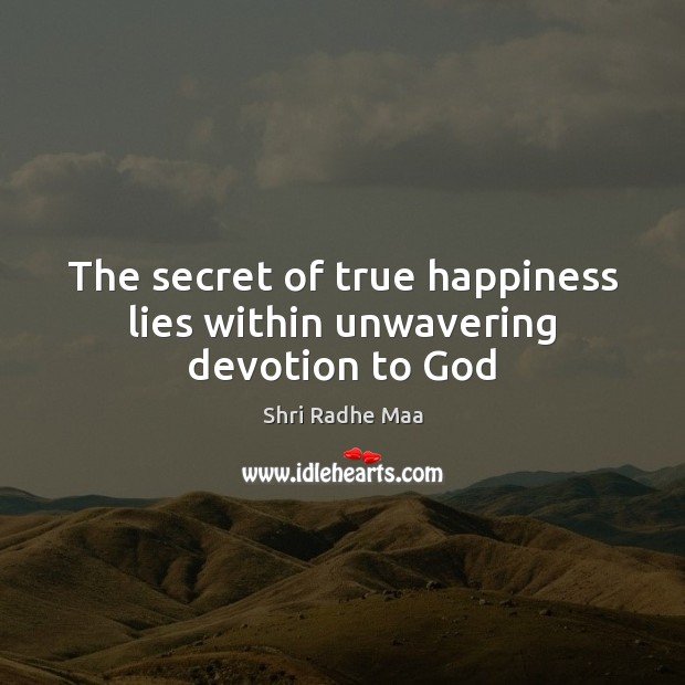 The secret of true happiness lies within unwavering devotion to God Shri Radhe Maa Picture Quote