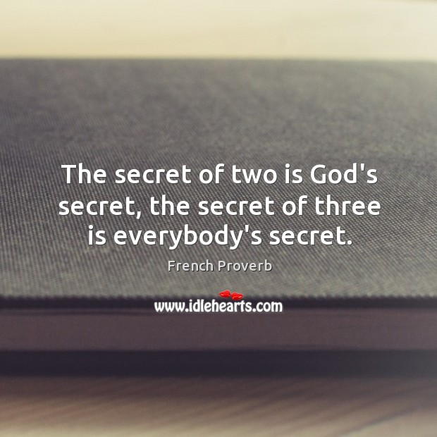 Image, The secret of two is god's secret, the secret of three is everybody's secret.