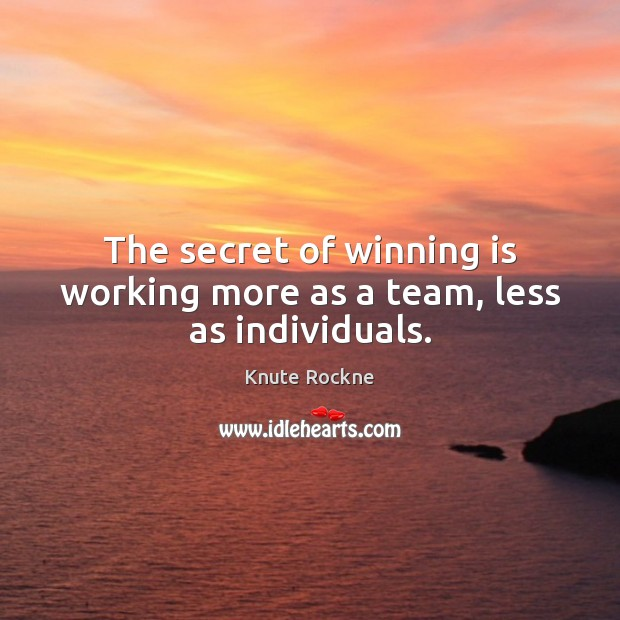 The secret of winning is working more as a team, less as individuals. Image