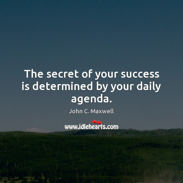 The secret of your success is determined by your daily agenda. Image