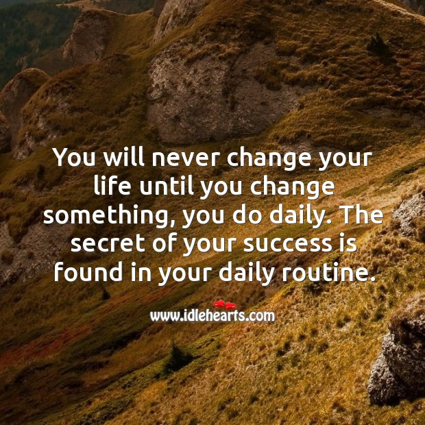 The secret of your success is found in your daily routine. Image