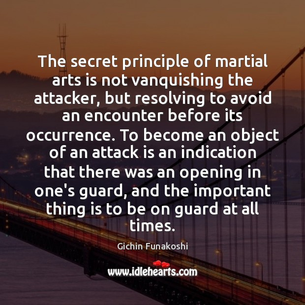 The secret principle of martial arts is not vanquishing the attacker, but Gichin Funakoshi Picture Quote