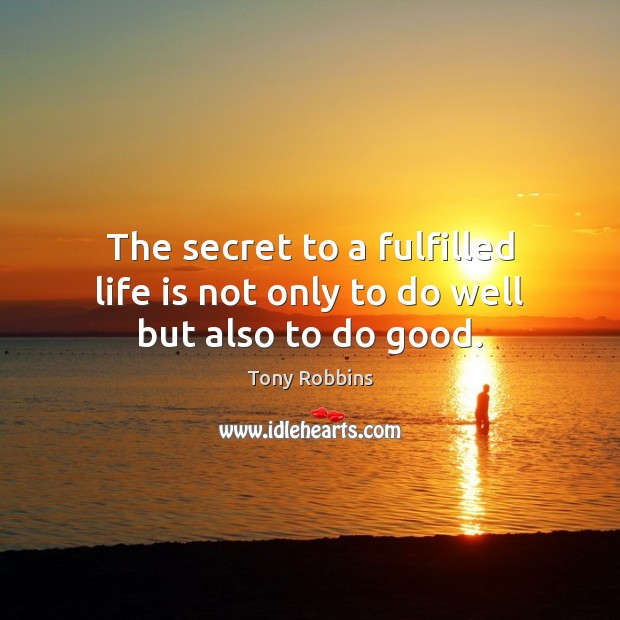 Image, The secret to a fulfilled life is not only to do well but also to do good.